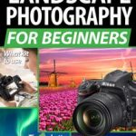 Landscape Photography For Beginners - January 2020 PDF