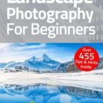 Landscape Photography For Beginners – 13 February 2021 PDF